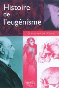 Histoire de l'eugénisme : une idéologie scientifique et politique