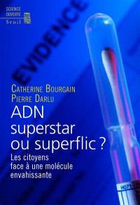 L'ADN, superstar ou superflic ? : les citoyens face à une molécule envahissante