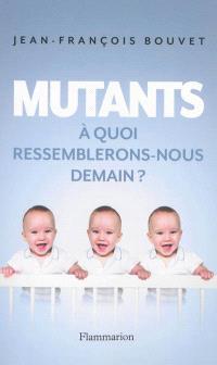 Mutants : à quoi ressemblerons-nous demain ?