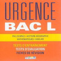 Urgence bac L : philosophie, histoire géographie, mathématiques, anglais : tests d'entraînement, tests d'évaluation, fiches de révision