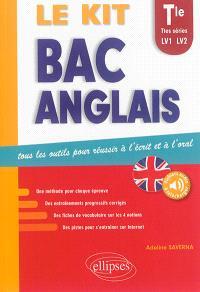 Bac anglais, le kit : tous les outils pour réussir à l'écrit et à l'oral : terminale, toutes séries, LV1, LV2
