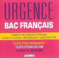 Urgence bac français : genres et mouvements littéraires, étude de la langue, méthodologie, sujets pas à pas : tests d'entraînement, tests d'évaluation, fiches de révision