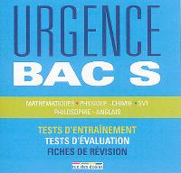 Urgence bac S : mathématiques, physique chimie, SVT, philosophie, anglais : tests d'entraînement, tests d'évaluation, fiches de révision