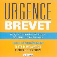 Urgence brevet : français, mathématiques, histoire, géographie, éducation civique : tests d'entraînement, tests d'évaluation, fiches de révision