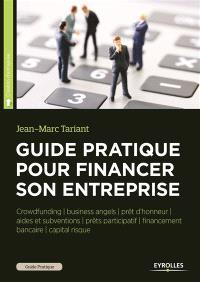Guide pratique pour financer son entreprise : crowdfunding, business angels, capital risque, prêt d'honneur, prêts participatifs, financement bancaire, aides et subventions