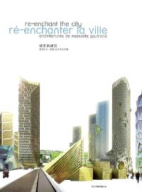 Ré-enchanter la ville : architectures de Manuelle Gautrand = Re-enchant the city