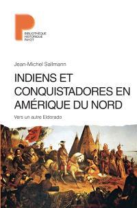 Indiens et conquistadores en Amérique du Nord : vers un autre Eldorado