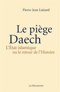 Le piège Daech : l'Etat islamique ou Le retour de l'histoire