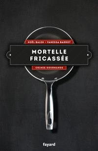 Crimes gourmands. Volume 4, Mortelle fricassée