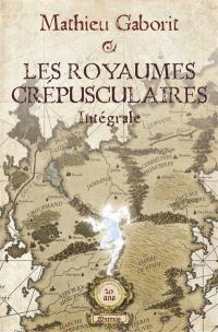 Les royaumes crépusculaires : intégrale