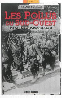 Les poilus du Sud-Ouest : le 18e corps dans la Grande Guerre