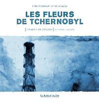 Les fleurs de Tchernobyl : carnet de voyage en terre irradiée