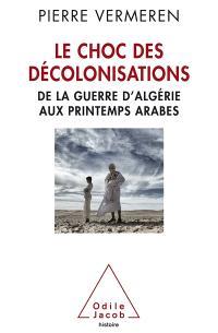 Le choc des décolonisations : de la guerre d'Algérie aux printemps arabes