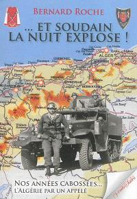 Et soudain la nuit explose ! : nos années cabossées : l'Algérie par un appelé