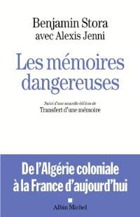 Les mémoires dangereuses : de l'Algérie coloniale à la France d'aujourd'hui. Suivi de Le transfert d'une mémoire : de l'Algérie française au racisme anti-arabe