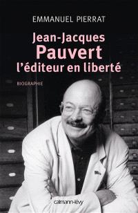 Jean-Jacques Pauvert, l'éditeur en liberté : biographie