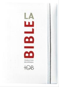 La Bible : traduction oecuménique, TOB : comprenant l'Ancien et le Nouveau Testament traduits sur les textes originaux
