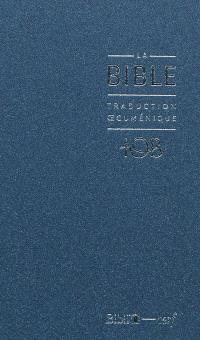 La Bible : traduction oecuménique, TOB : comprenant l'Ancien et le Nouveau Testament traduits sur les textes originaux avec introductions, notes essentielles, glossaire