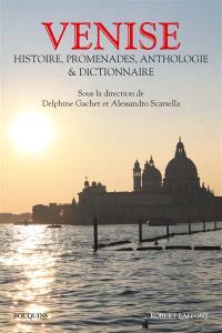 Venise : histoire, promenades, anthologie et dictionnaire