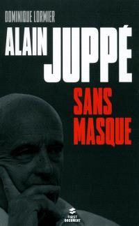 Alain Juppé sans masque : biographie