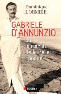 Gabriele D'Annunzio ou Le roman de la Belle Epoque