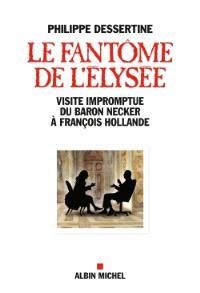 Le fantôme de l'Elysée : visite impromptue du baron Necker à François Hollande