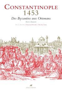 Constantinople 1453 : des Byzantins aux Ottomans : textes et documents