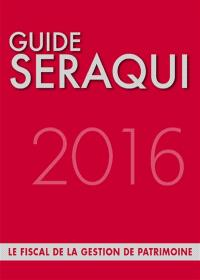 Guide Séraqui 2016 : le fiscal de la gestion de patrimoine