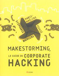 Makestorming, le guide du corporate hacking