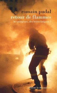 Retour de flammes : les pompiers, des héros fatigués ?