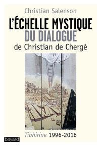 L'échelle mystique du dialogue de Christian de Chergé : Tibhirine 1996-2016