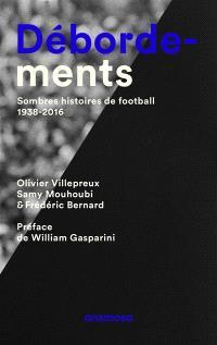 Débordements : sombres histoires de football, 1938-2016