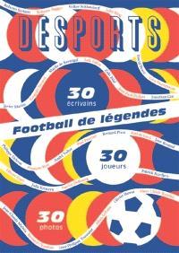 Desports, hors série, Football de légendes, une histoire européenne : 30 écrivains, 30 joueurs, 30 photos