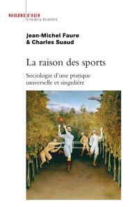 La raison des sports : sociologie d'une pratique universelle et singulière