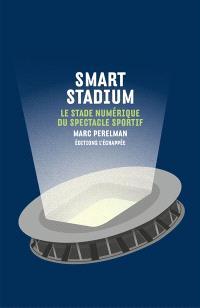 Smart stadium : le stade numérique du spectacle sportif