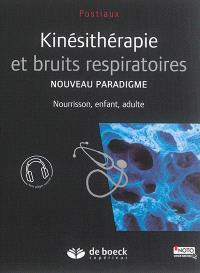 Kinésithérapie et bruits respiratoires : nouveau paradigme : nourisson, enfant, adulte