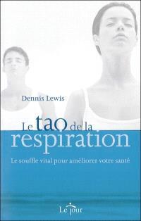 Le tao de la respiration  : le souffle vital pour améliorer votre santé