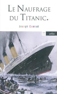 Le naufrage du Titanic : et autres écrits sur la mer