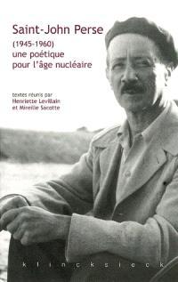 Saint-John Perse (1945-1960) : une poétique pour l'âge nucléaire