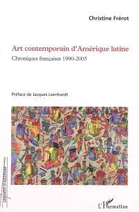 Art contemporain d'Amérique latine : chroniques françaises 1990-2005