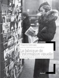 La fabrique de l'information visuelle : photographies et magazines d'actualité