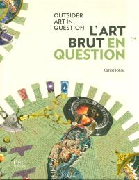 L'art brut en question = Outsider art in question : exposition, Mons, Beaux-Arts Mons, du 20 juin au 6 septembre 2015
