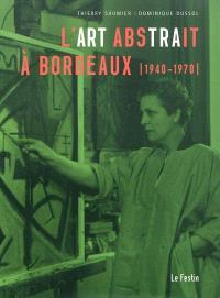 L'art abstrait à Bordeaux, 1940-1970 : exposition, Mérignac, Vieille Eglise Saint-Vincent, 5 décembre 2009-10 janvier 2010