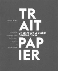 Trait papier : un essai sur le dessin contemporain