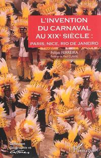 L'invention du carnaval au XIXe siècle : Paris, Nice, Rio de Janeiro