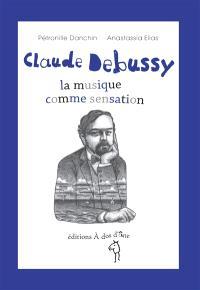 Claude Debussy : la musique comme sensation