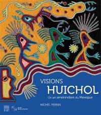 Visions Huichol : un art amérindien du Mexique