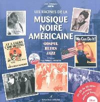 Les racines de la musique noire américaine : gospel, blues, jazz