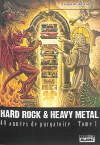 Hard rock & heavy metal : 40 années de purgatoire. Volume 1