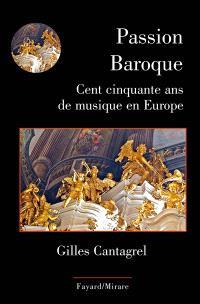 Passion baroque : cent cinquante ans de musique en Europe